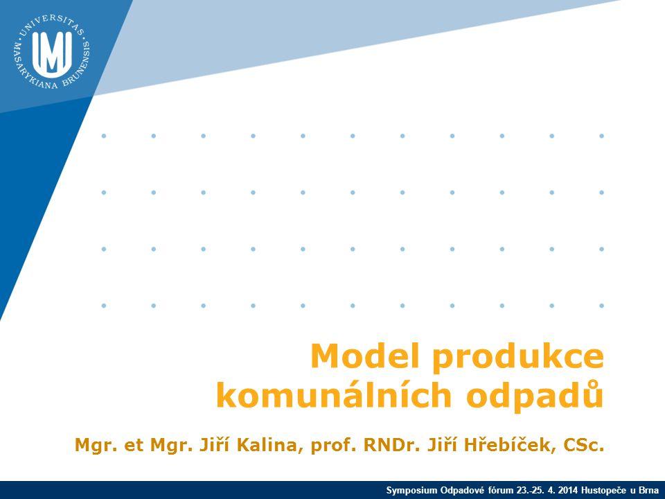 Symposium Odpadové fórum 23.-25. 4. 2014 Hustopeče u Brna Model produkce komunálních odpadů Mgr.
