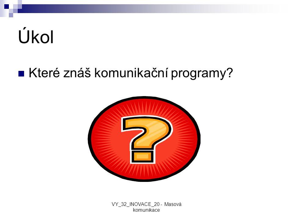 Úkol Které znáš komunikační programy? VY_32_INOVACE_20 - Masová komunikace