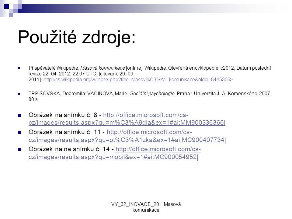 Použité zdroje: Přispěvatelé Wikipedie, Masová komunikace [online], Wikipedie: Otevřená encyklopedie, c2012, Datum poslední revize 22. 04. 2012, 22:07