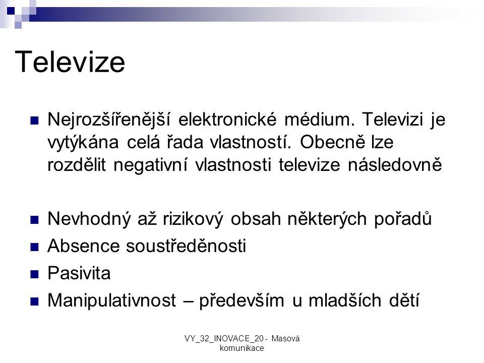 Televize Nejrozšířenější elektronické médium. Televizi je vytýkána celá řada vlastností. Obecně lze rozdělit negativní vlastnosti televize následovně
