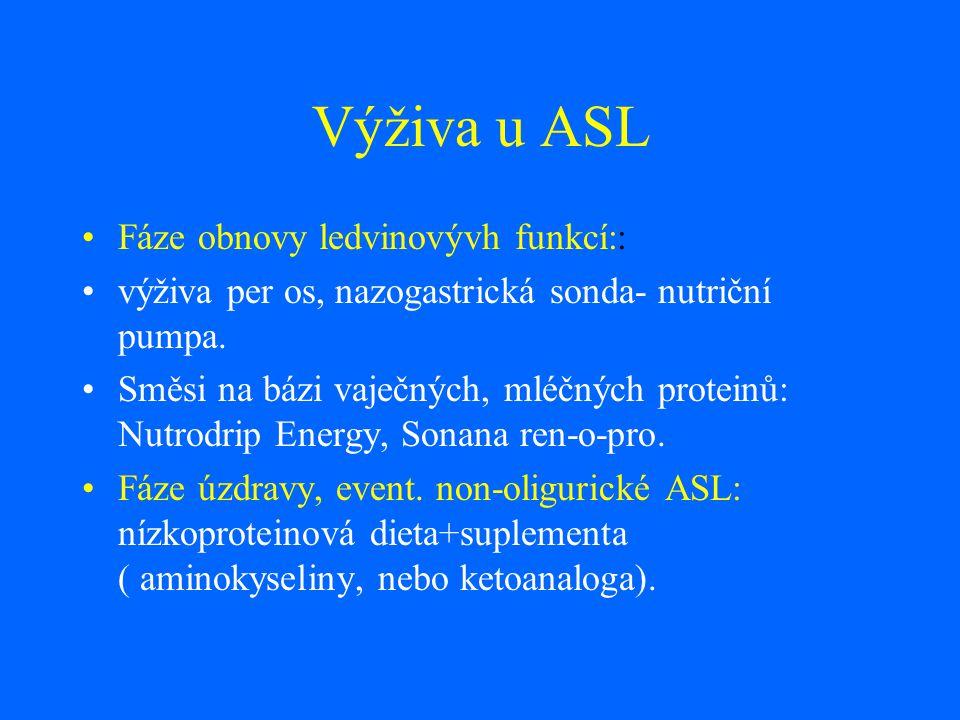 Výživa u ASL Fáze obnovy ledvinovývh funkcí:: výživa per os, nazogastrická sonda- nutriční pumpa. Směsi na bázi vaječných, mléčných proteinů: Nutrodri