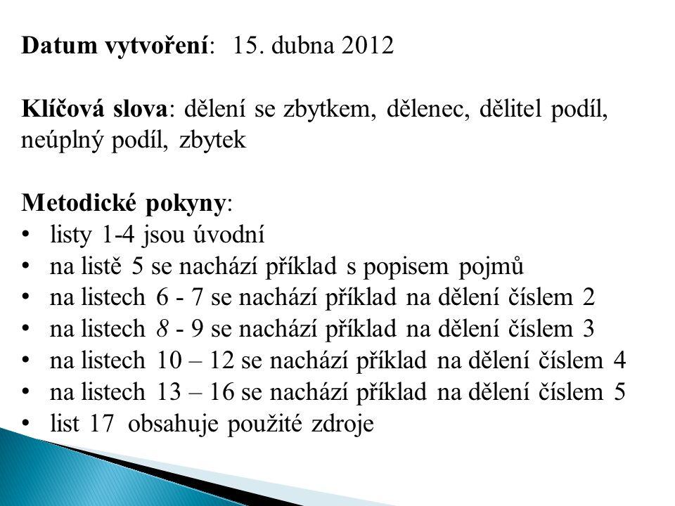 Datum vytvoření: 15. dubna 2012 Klíčová slova: dělení se zbytkem, dělenec, dělitel podíl, neúplný podíl, zbytek Metodické pokyny: listy 1-4 jsou úvodn