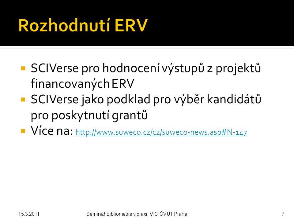  SCIVerse pro hodnocení výstupů z projektů financovaných ERV  SCIVerse jako podklad pro výběr kandidátů pro poskytnutí grantů  Více na: http://www.suweco.cz/cz/suweco-news.asp#N-147 http://www.suweco.cz/cz/suweco-news.asp#N-147 15.3.2011Seminář Bibliometrie v praxi, VIC ČVUT Praha7