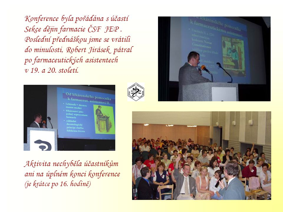 Konference byla pořádána s účastí Sekce dějin farmacie ČSF JEP. Poslední přednáškou jsme se vrátili do minulosti, Robert Jirásek pátral po farmaceutic