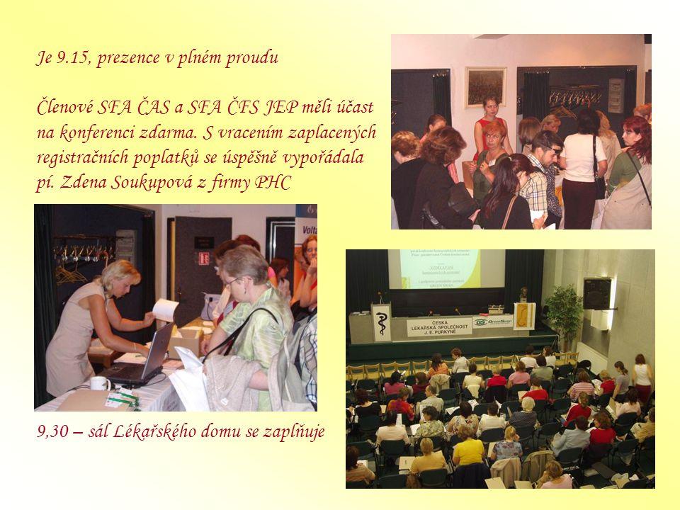 Je 9.15, prezence v plném proudu Členové SFA ČAS a SFA ČFS JEP měli účast na konferenci zdarma. S vracením zaplacených registračních poplatků se úspěš