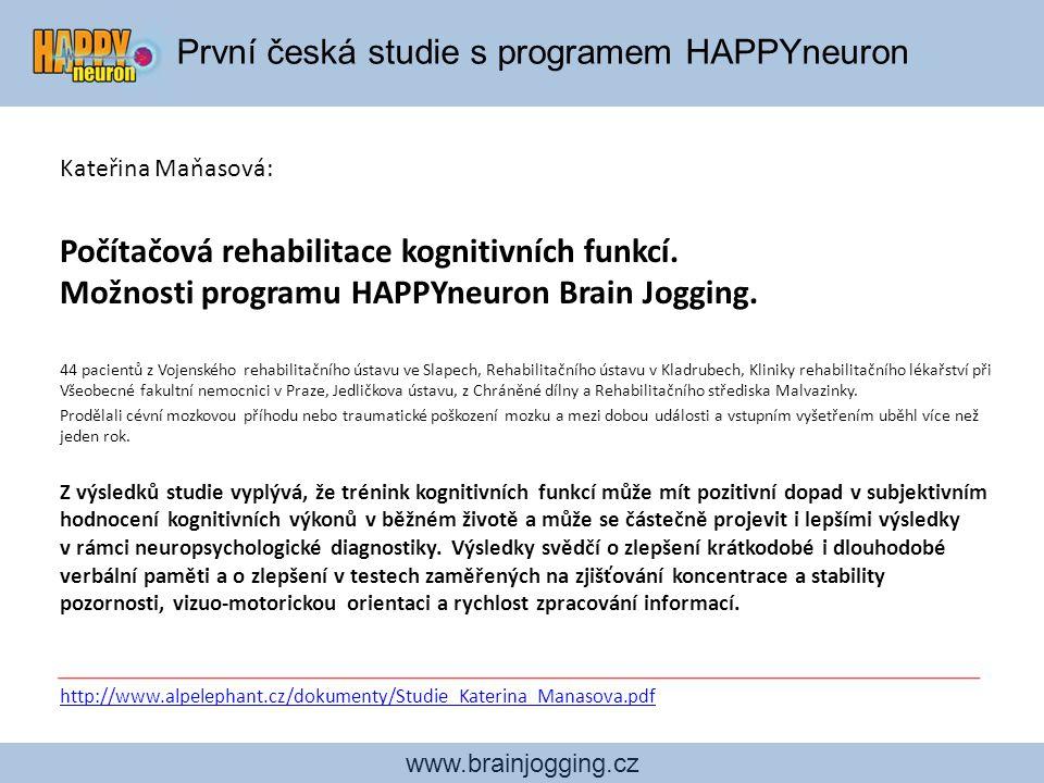 První česká studie s programem HAPPYneuron www.brainjogging.cz Kateřina Maňasová: Počítačová rehabilitace kognitivních funkcí. Možnosti programu HAPPY