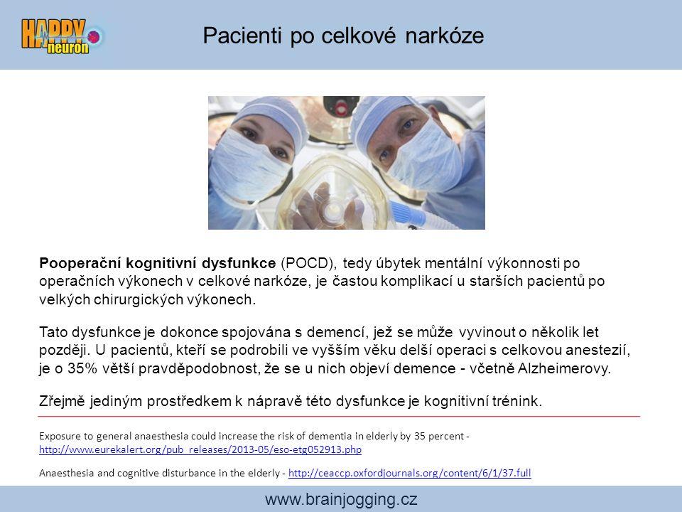 www.brainjogging.cz Pacienti po celkové narkóze Pooperační kognitivní dysfunkce (POCD), tedy úbytek mentální výkonnosti po operačních výkonech v celko