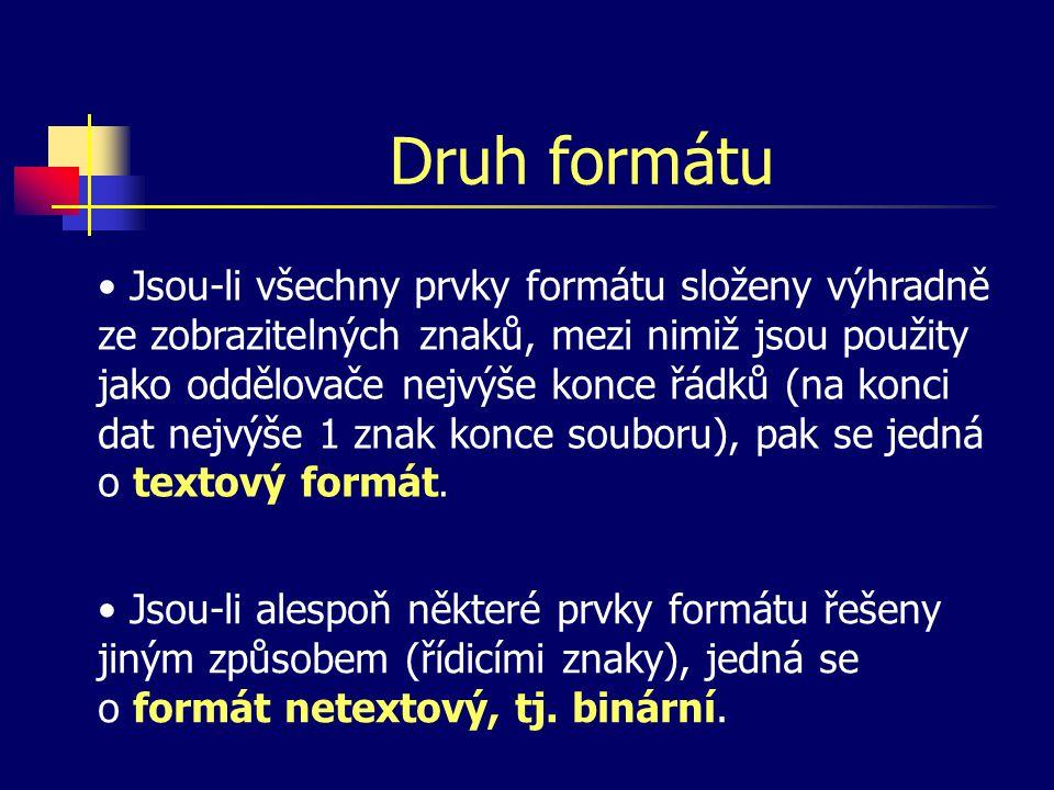 Druh formátu Jsou-li všechny prvky formátu složeny výhradně ze zobrazitelných znaků, mezi nimiž jsou použity jako oddělovače nejvýše konce řádků (na konci dat nejvýše 1 znak konce souboru), pak se jedná o textový formát.