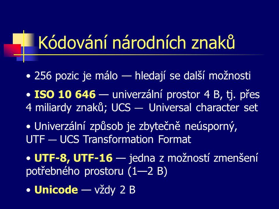 Kódování národních znaků 256 pozic je málo — hledají se další možnosti ISO 10 646 — univerzální prostor 4 B, tj.