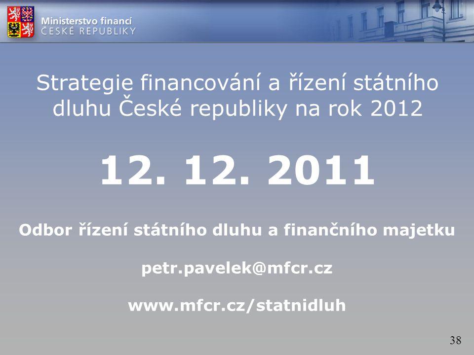 38 Strategie financování a řízení státního dluhu České republiky na rok 2012 12.