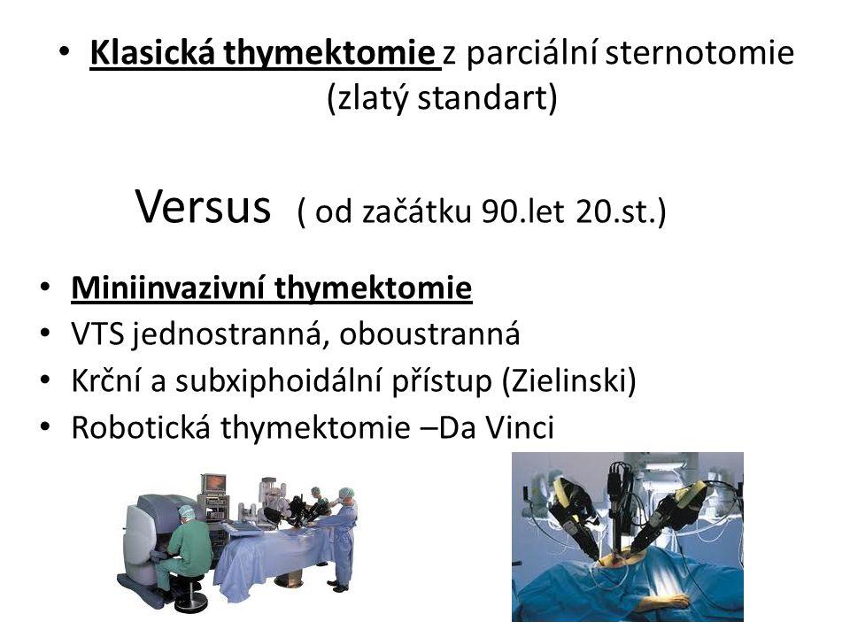 Versus ( od začátku 90.let 20.st.) Klasická thymektomie z parciální sternotomie (zlatý standart) Miniinvazivní thymektomie VTS jednostranná, oboustran