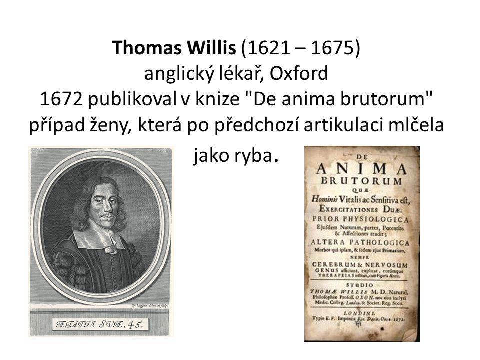 Thomas Willis (1621 – 1675) anglický lékař, Oxford 1672 publikoval v knize