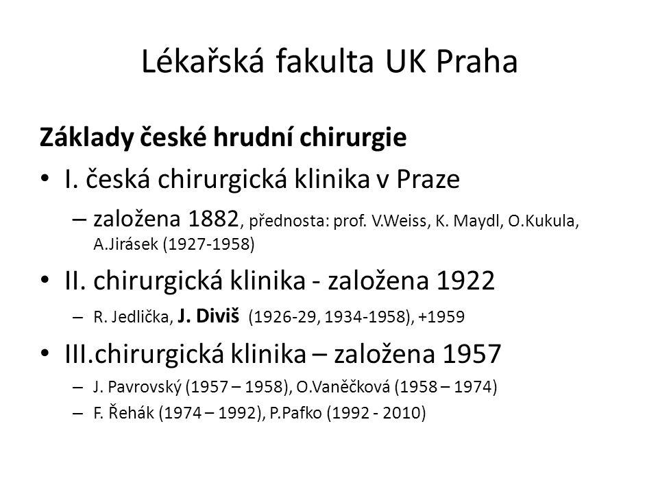 Lékařská fakulta UK Praha Základy české hrudní chirurgie I. česká chirurgická klinika v Praze – založena 1882, přednosta: prof. V.Weiss, K. Maydl, O.K
