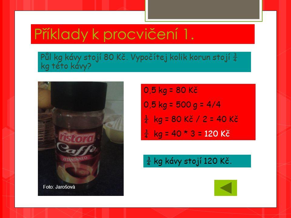 Příklady k procvičení 1. Půl kg kávy stojí 80 Kč.