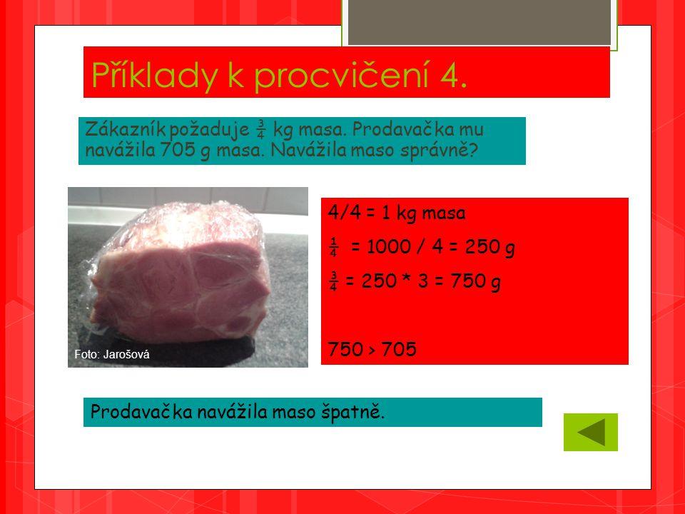 Příklady k procvičení 4. Zákazník požaduje ¾ kg masa.