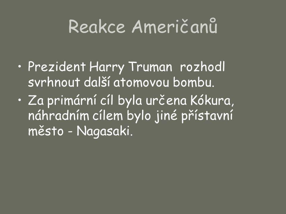 Reakce Američanů Prezident Harry Truman rozhodl svrhnout další atomovou bombu. Za primární cíl byla určena Kókura, náhradním cílem bylo jiné přístavní