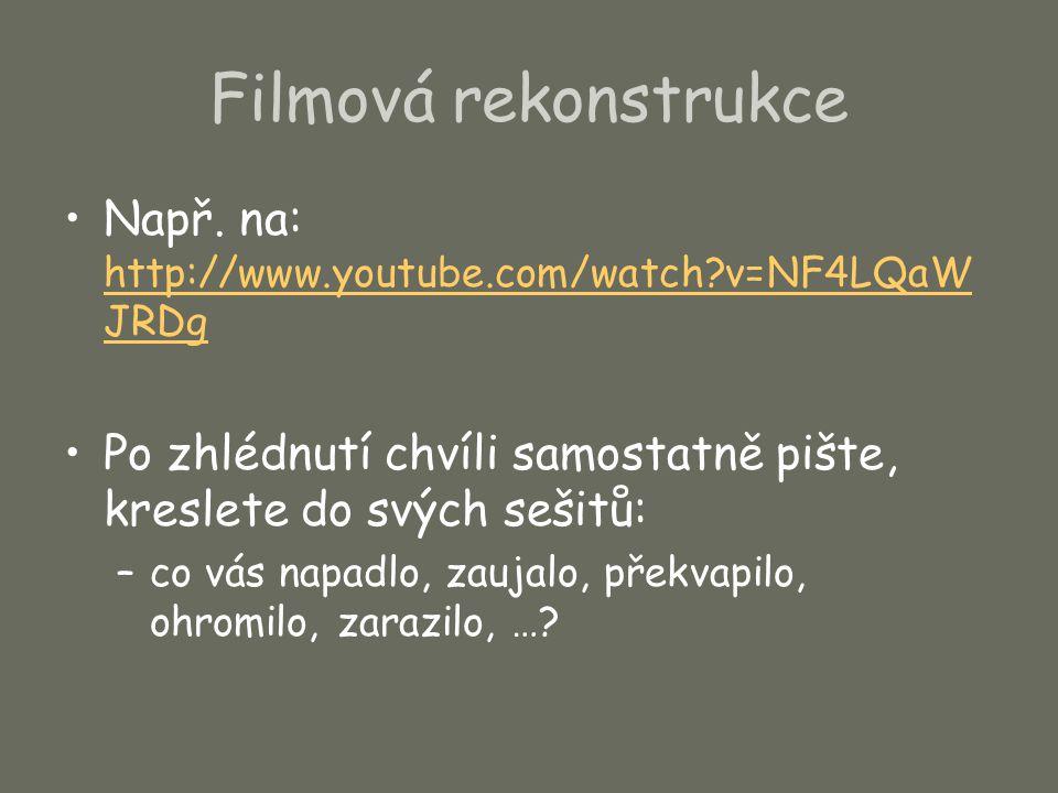 Filmová rekonstrukce Např. na: http://www.youtube.com/watch?v=NF4LQaW JRDg http://www.youtube.com/watch?v=NF4LQaW JRDg Po zhlédnutí chvíli samostatně