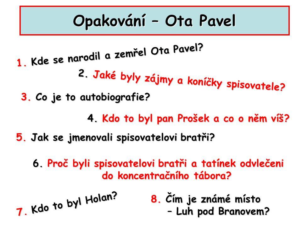 1.Kde se narodil a zemřel Ota Pavel. 2. Jaké byly zájmy a koníčky spisovatele.
