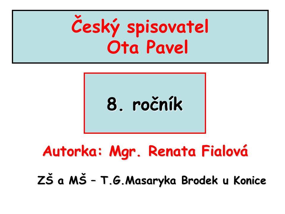Český spisovatel Ota Pavel 8.ročník Autorka: Mgr.
