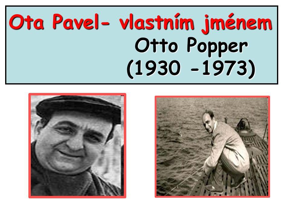 Ota Pavel- vlastním jménem Otto Popper Otto Popper (1930 -1973) (1930 -1973)