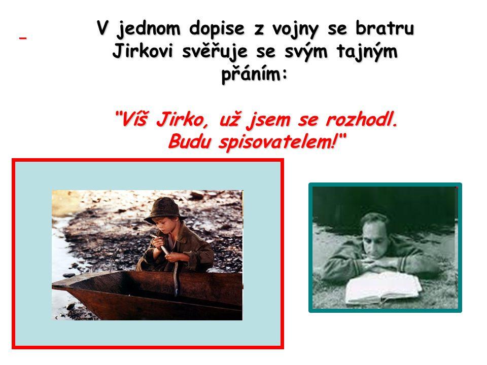 V jednom dopise z vojny se bratru Jirkovi svěřuje se svým tajným přáním: Víš Jirko, už jsem se rozhodl.