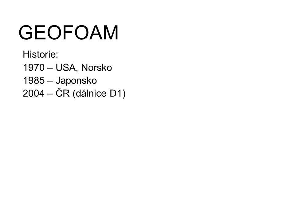 GEOFOAM Historie: 1970 – USA, Norsko 1985 – Japonsko 2004 – ČR (dálnice D1)