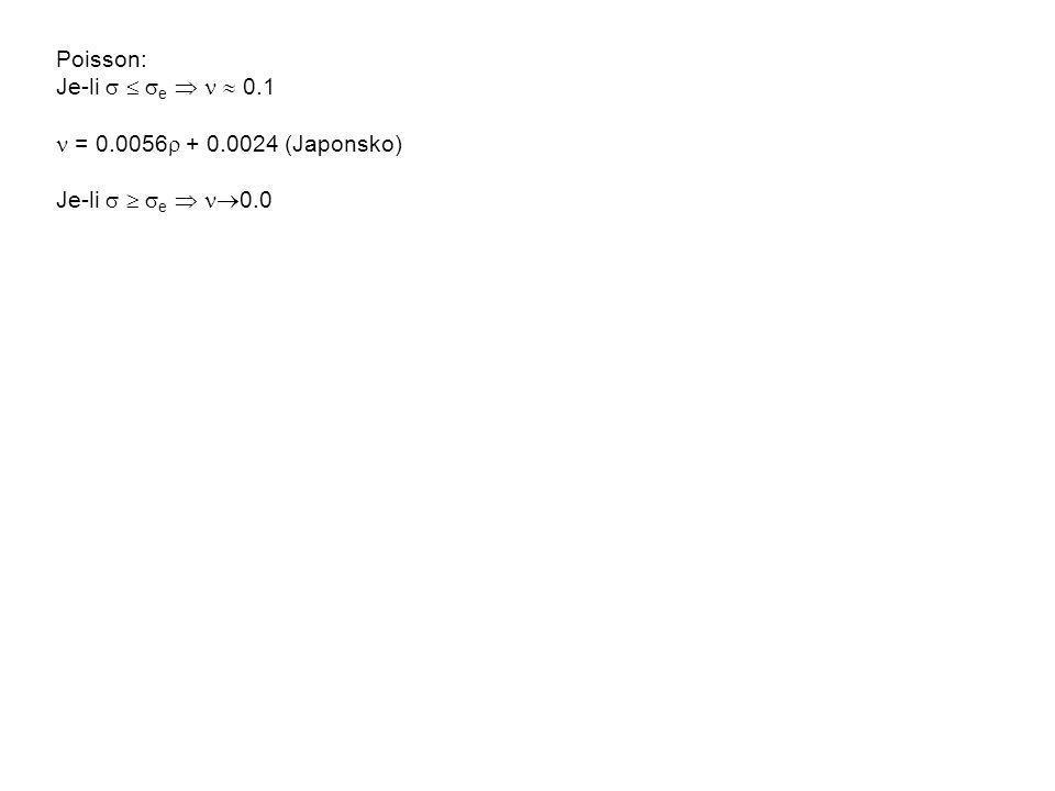 Poisson: Je-li    e   0.1 = 0.0056  + 0.0024 (Japonsko) Je-li    e   0.0