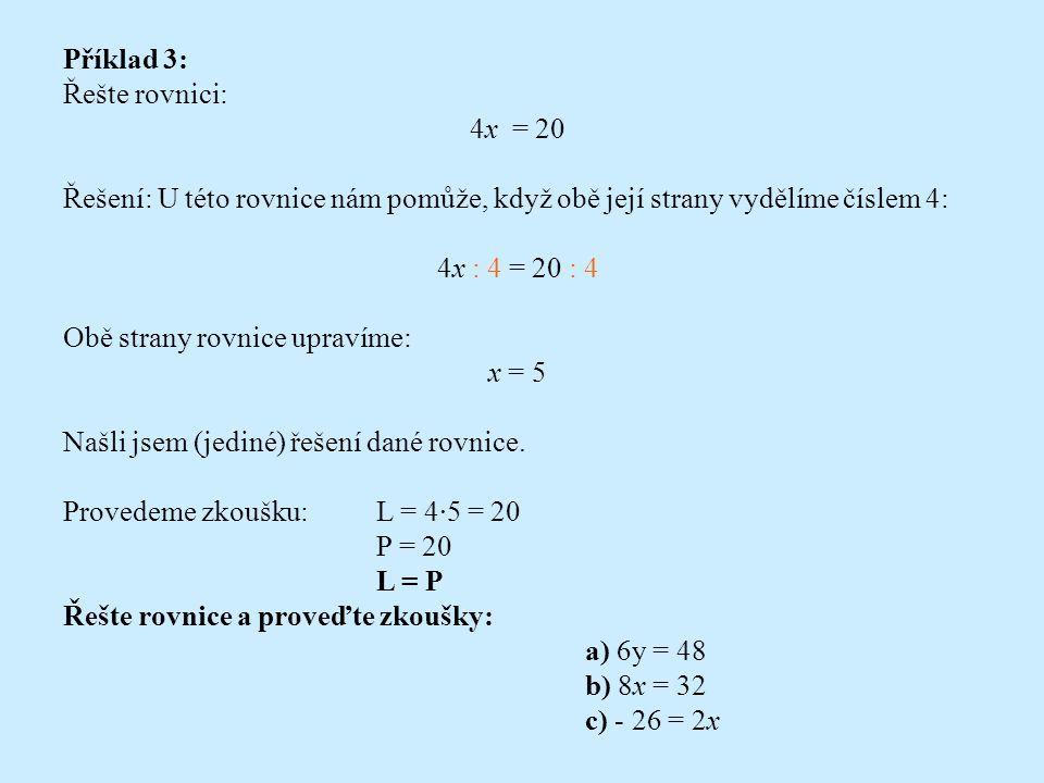 """Příklad 2: Řešte rovnici:x + 4 = 20 Řešení: Abychom """"osamostatnili neznámou x na levé straně rovnice, odečteme od obou stran rovnice číslo 4 x + 4 - 4 = 20 - 4 Obě strany rovnice upravíme: x = 16 Našli jsem (jediné) řešení dané rovnice."""