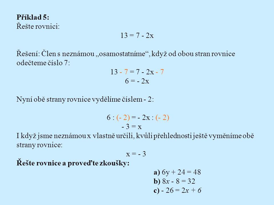Příklad 4: Řešte rovnici: Řešení: U této rovnice nám pomůže, když obě její strany vydělíme číslem 4: · 4 = 20 · 4 Obě strany rovnice upravíme: x = 5 N