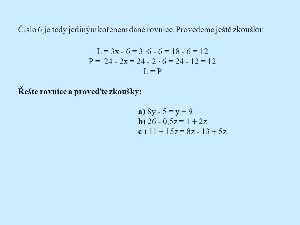 """Příklad 6: Řešte rovnici: 3x - 6 = 24 - 2x Řešení: Nejprve rovnici upravíme tak, aby neznámá zůstala jen na jedné straně. Abychom neznámou """"odstranili"""