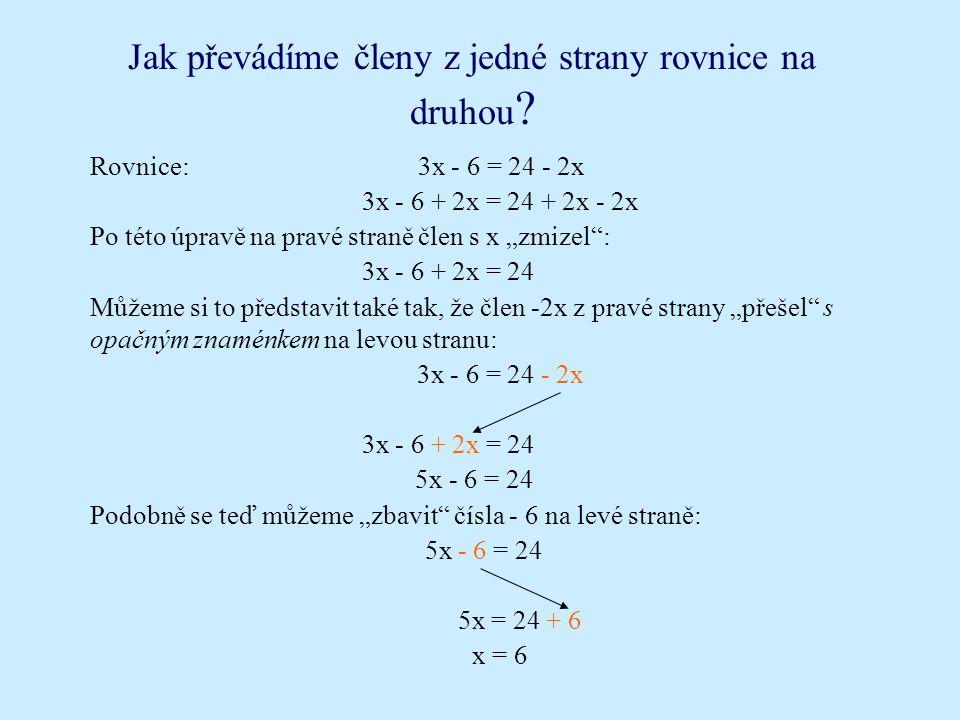 Jak zapisujeme ekvivalentní úpravy? Prohlédněte si, jak se řešení předchozí rovnice přehledně zapisuje: 3x - 6 = 24 - 2x/+2x 3x - 6 + 2x = 24 - 2x + 2