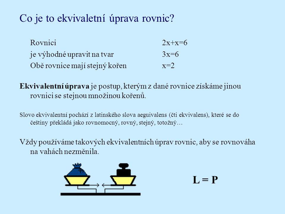 Příklad 4: Řešte rovnici: Řešení: U této rovnice nám pomůže, když obě její strany vydělíme číslem 4: · 4 = 20 · 4 Obě strany rovnice upravíme: x = 5 Našli jsem (jediné) řešení dané rovnice.