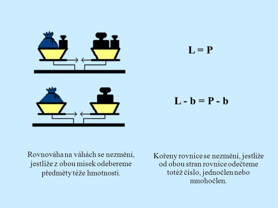 L = P L + a = P + a Rovnováha na váhách se nezmění, jestliže na obě misky přidáme předměty téže hmotnosti. Kořeny rovnice se nezmění, jestliže k oběma