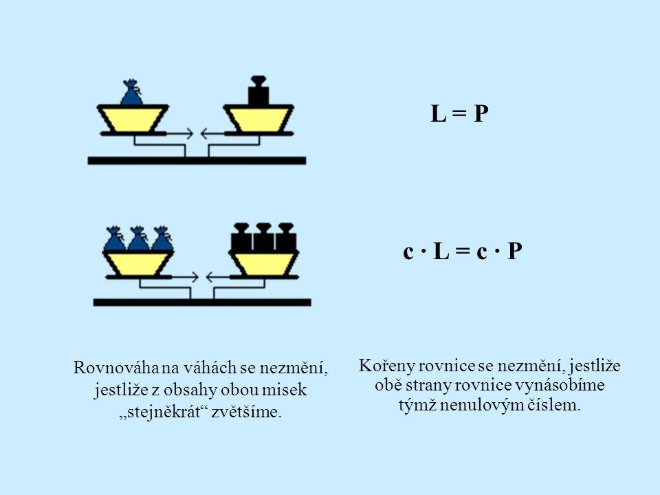 L = P L - b = P - b Rovnováha na váhách se nezmění, jestliže z obou misek odebereme předměty téže hmotnosti. Kořeny rovnice se nezmění, jestliže od ob