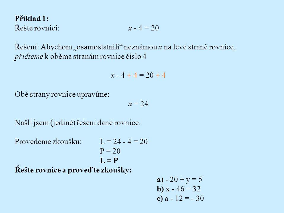 Každá z následujících úprav rovnice je ekvivalentní úpravou: výměna levé a pravé strany rovnice přičtením téhož čísla nebo mnohočlenu k oběma stranám rovnice odečtení téhož čísla nebo mnohočlenu od obou stran rovnice vynásobení obou stran rovnice týmž nenulovým číslem vydělením obou stran rovnice týmž nenulovým číslem