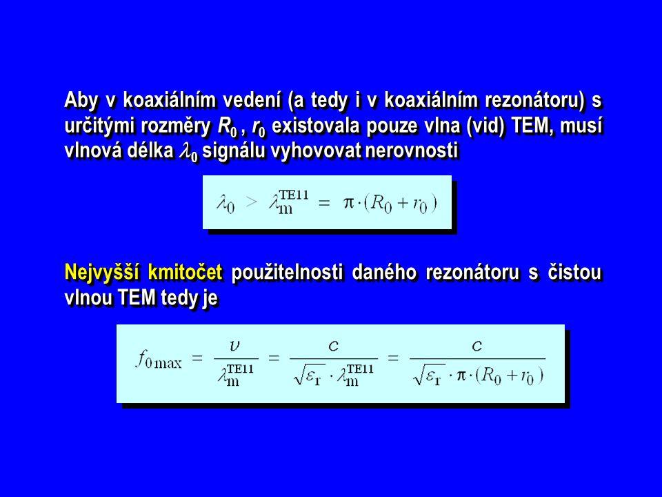 Aby v koaxiálním vedení (a tedy i v koaxiálním rezonátoru) s určitými rozměry R 0, r 0 existovala pouze vlna (vid) TEM, musí vlnová délka 0 signálu vy