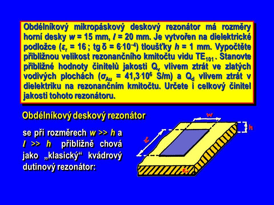Obdélníkový mikropáskový deskový rezonátor má rozměry horní desky w = 15 mm, l = 20 mm. Je vytvořen na dielektrické podložce ( ε r = 16 ; tg δ = 6. 10