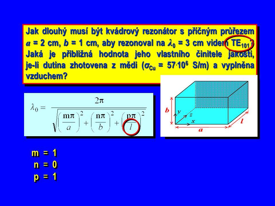 Jak dlouhý musí být kvádrový rezonátor s příčným průřezem a = 2 cm, b = 1 cm, aby rezonoval na λ 0 = 3 cm videm TE 101 ? Jaká je přibližná hodnota jeh