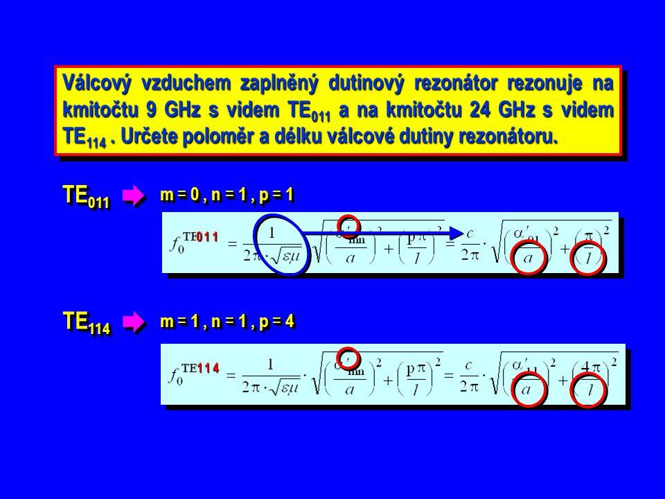 Válcový vzduchem zaplněný dutinový rezonátor rezonuje na kmitočtu 9 GHz s videm TE 011 a na kmitočtu 24 GHz s videm TE 114. Určete poloměr a délku vál