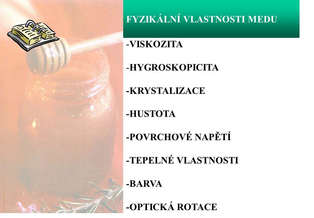 Viskozita – je u čerstvě vytočeného medu závislá hlavně na obsahu vody, teplotě a botanického původu.