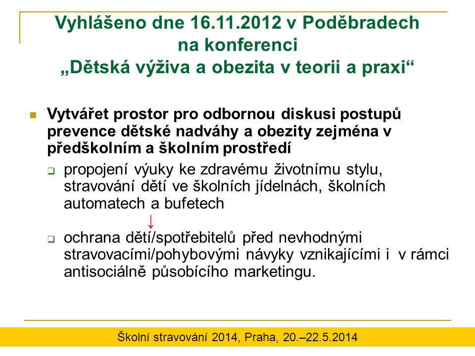 """Vyhlášeno dne 16.11.2012 v Poděbradech na konferenci """"Dětská výživa a obezita v teorii a praxi"""" Vytvářet prostor pro odbornou diskusi postupů prevence"""