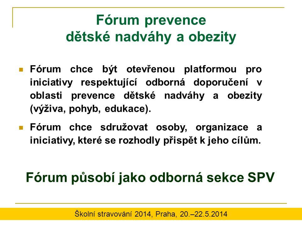 Fórum prevence dětské nadváhy a obezity Fórum chce být otevřenou platformou pro iniciativy respektující odborná doporučení v oblasti prevence dětské n