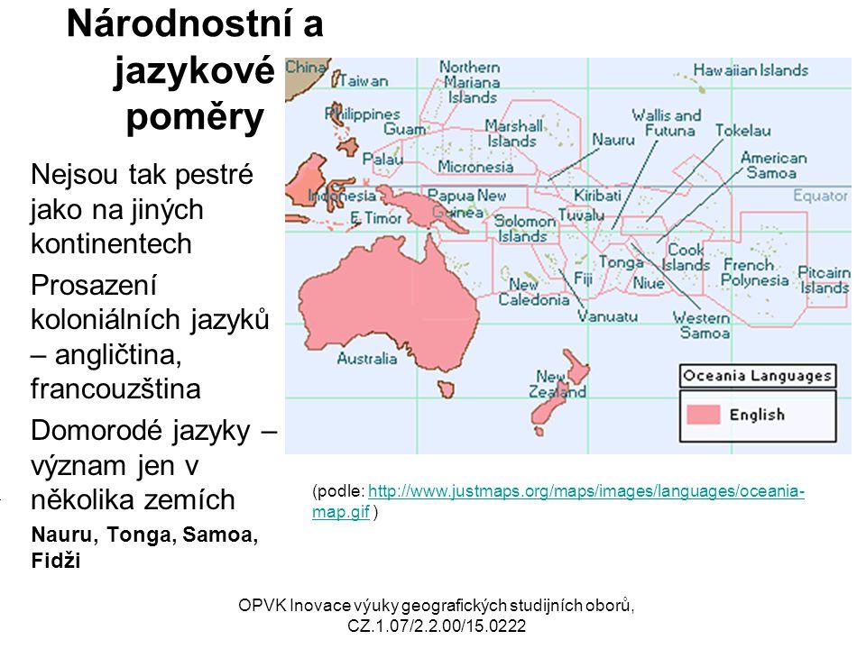 Národnostní a jazykové poměry Nejsou tak pestré jako na jiných kontinentech Prosazení koloniálních jazyků – angličtina, francouzština Domorodé jazyky