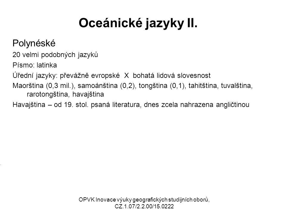 Oceánické jazyky II. Polynéské 20 velmi podobných jazyků Písmo: latinka Úřední jazyky: převážně evropské X bohatá lidová slovesnost Maorština (0,3 mil