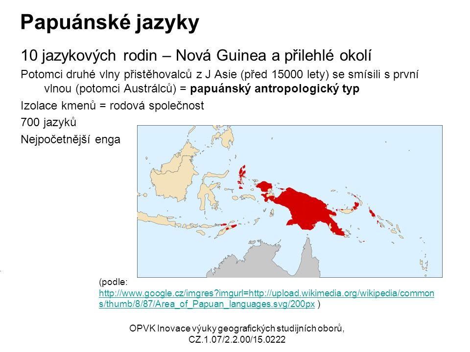 Papuánské jazyky 10 jazykových rodin – Nová Guinea a přilehlé okolí Potomci druhé vlny přistěhovalců z J Asie (před 15000 lety) se smísili s první vln