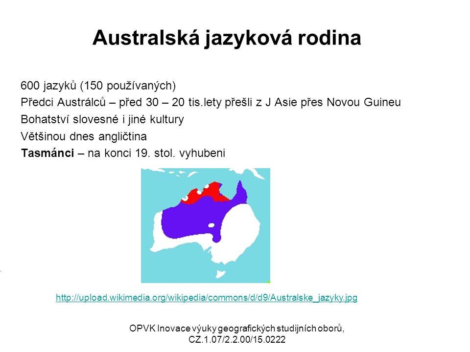 Australská jazyková rodina 600 jazyků (150 používaných) Předci Austrálců – před 30 – 20 tis.lety přešli z J Asie přes Novou Guineu Bohatství slovesné