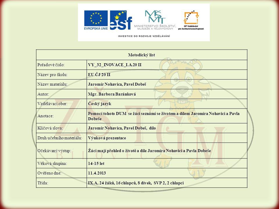 Metodický list Pořadové číslo: VY_32_INOVACE_I.A.20 II Název pro školu: EU ČJ 20 II Název materiálu: Jaromír Nohavica, Pavel Dobeš Autor: Mgr. Barbora