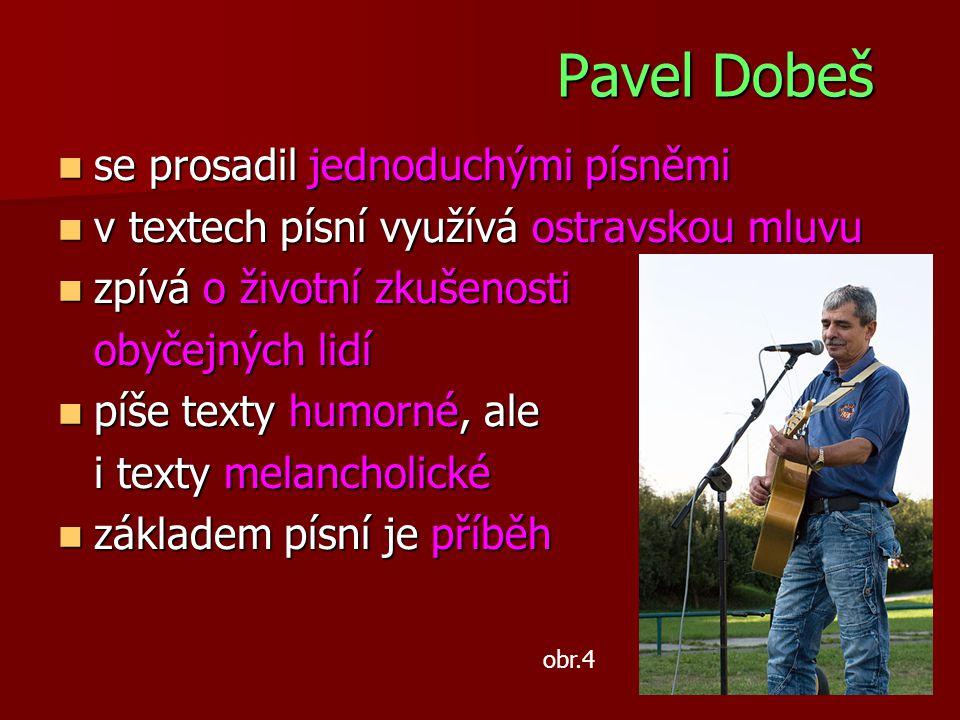 Pavel Dobeš se prosadil jednoduchými písněmi se prosadil jednoduchými písněmi v textech písní využívá ostravskou mluvu v textech písní využívá ostravs