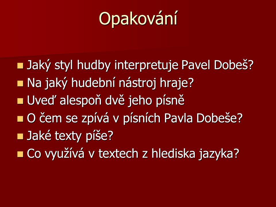 Opakování Jaký styl hudby interpretuje Pavel Dobeš? Jaký styl hudby interpretuje Pavel Dobeš? Na jaký hudební nástroj hraje? Na jaký hudební nástroj h