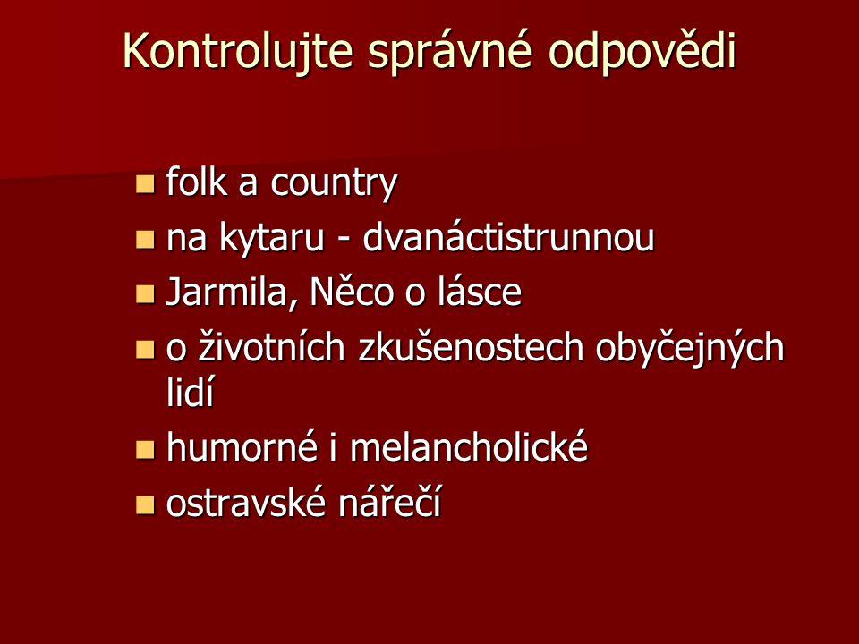 Kontrolujte správné odpovědi folk a country folk a country na kytaru - dvanáctistrunnou na kytaru - dvanáctistrunnou Jarmila, Něco o lásce Jarmila, Ně